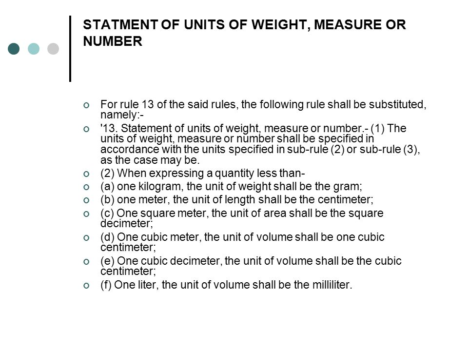 STATMENT OF UNITS OF WEIGHT, MEASURE OR NUMBER For rule 13 of the said rules, the following rule shall be substituted, namely:- '13. Statement of unit