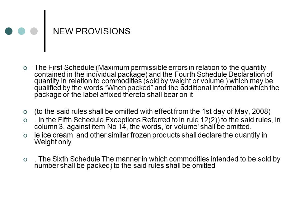 NEW PROVISIONS The First Schedule (Maximum permissible errors in relation to the quantity contained in the individual package) and the Fourth Schedule
