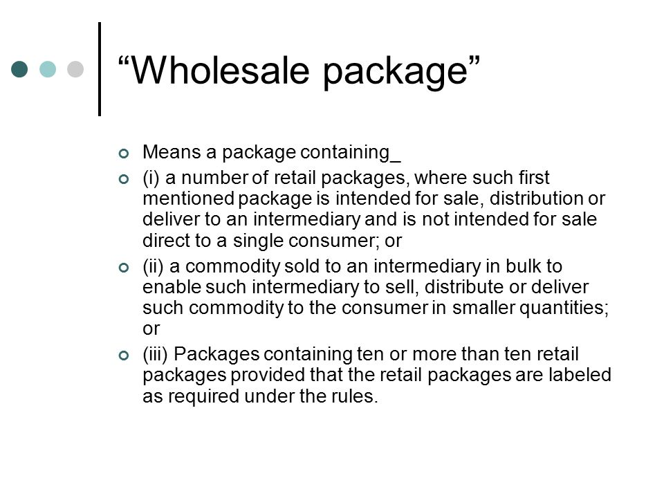 Retail package Means the package which are intended for retail sale to the ultimate consumer for the purpose of consumptions of the commodity contained therein and includes the imported packages: PROVIDED that for the purpose of this clause, the expression Ultimate consumer shall not include industrial or institutional consumers;