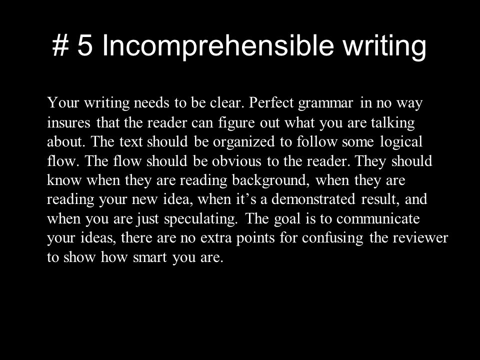 # 5 Incomprehensible writing Your writing needs to be clear.