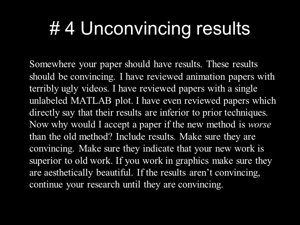 # 4 Unconvincing results Somewhere your paper should have results.