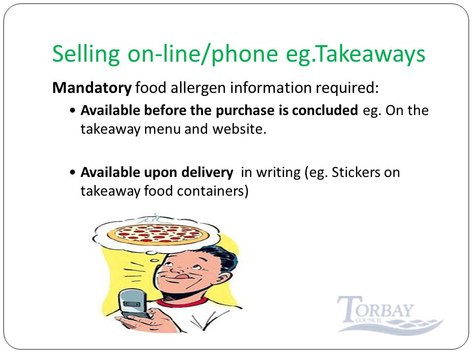 Selling on-line/phone eg.Takeaways Mandatory food allergen information required: Available before the purchase is concluded eg.