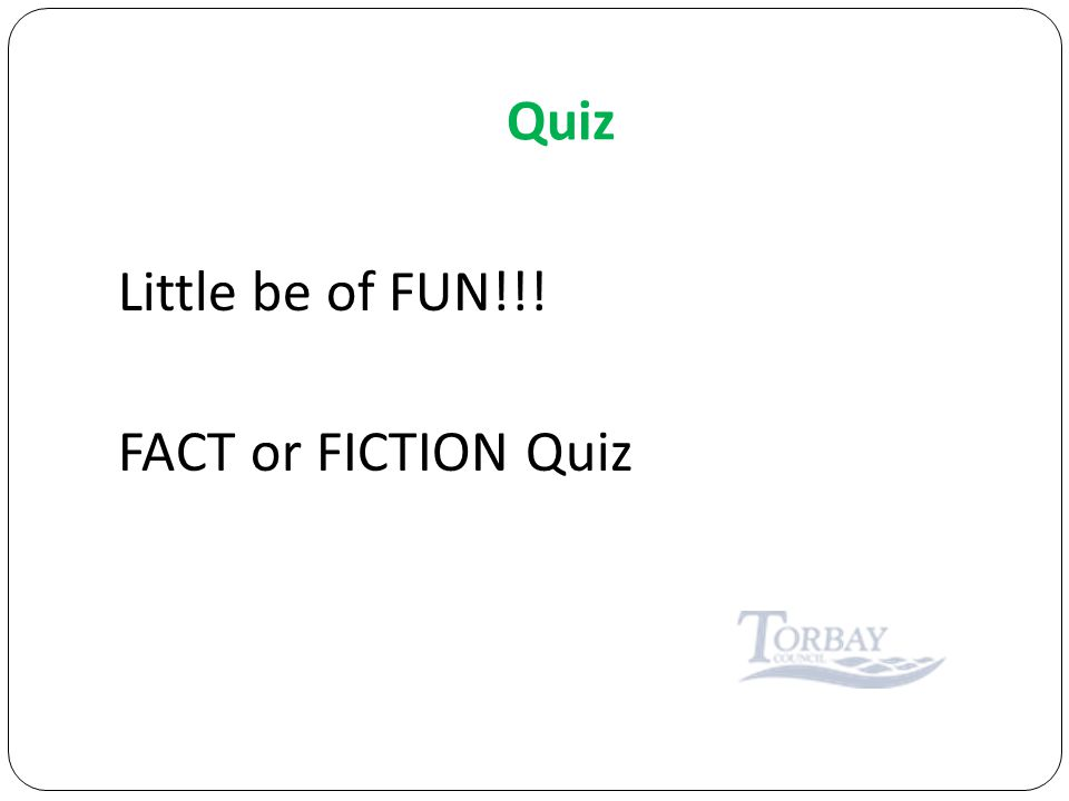 Quiz Little be of FUN!!! FACT or FICTION Quiz
