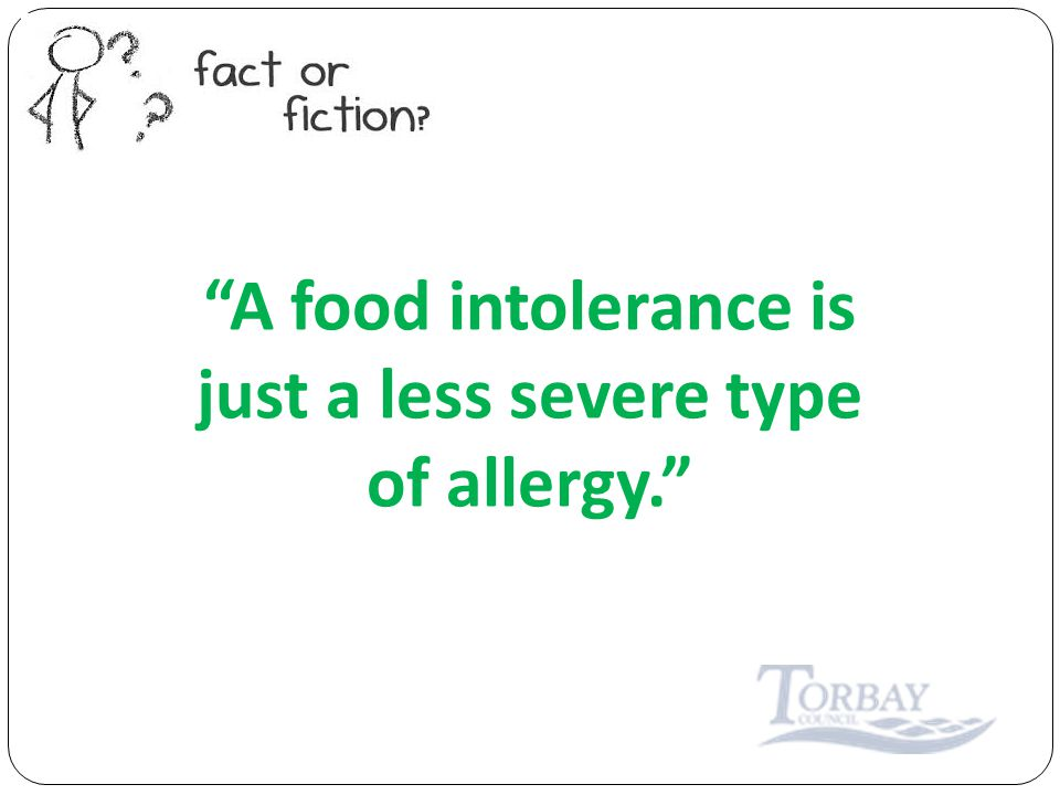 A food intolerance is just a less severe type of allergy.