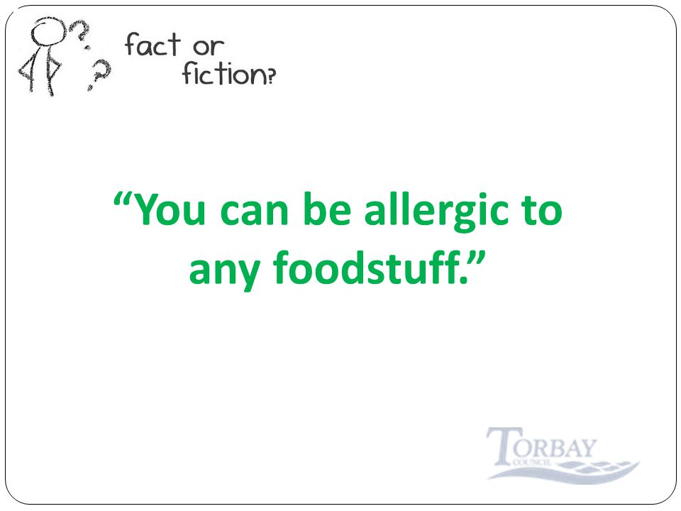 You can be allergic to any foodstuff.