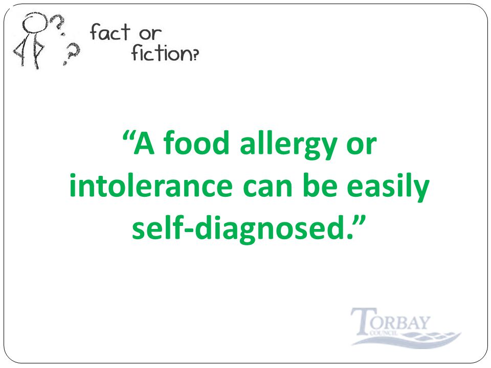 A food allergy or intolerance can be easily self-diagnosed.