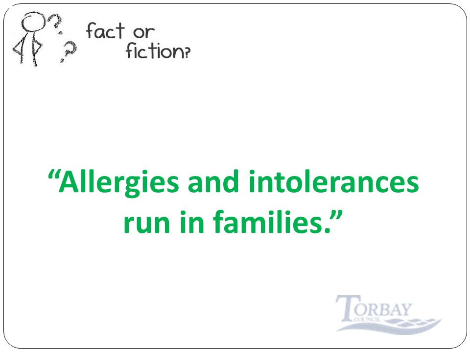 Allergies and intolerances run in families.