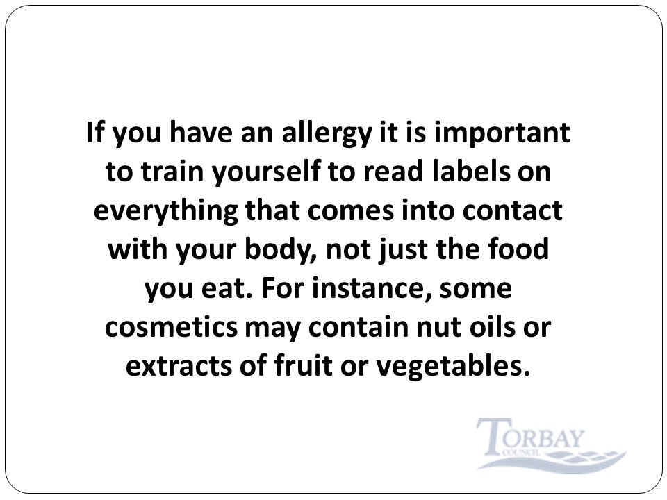 If you have an allergy it is important to train yourself to read labels on everything that comes into contact with your body, not just the food you eat.