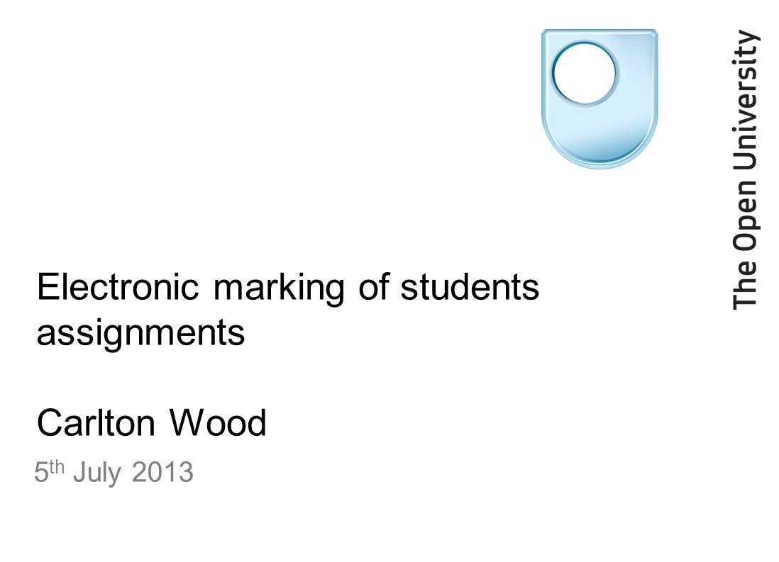 Electronic marking of students assignments Carlton Wood 5 th July 2013