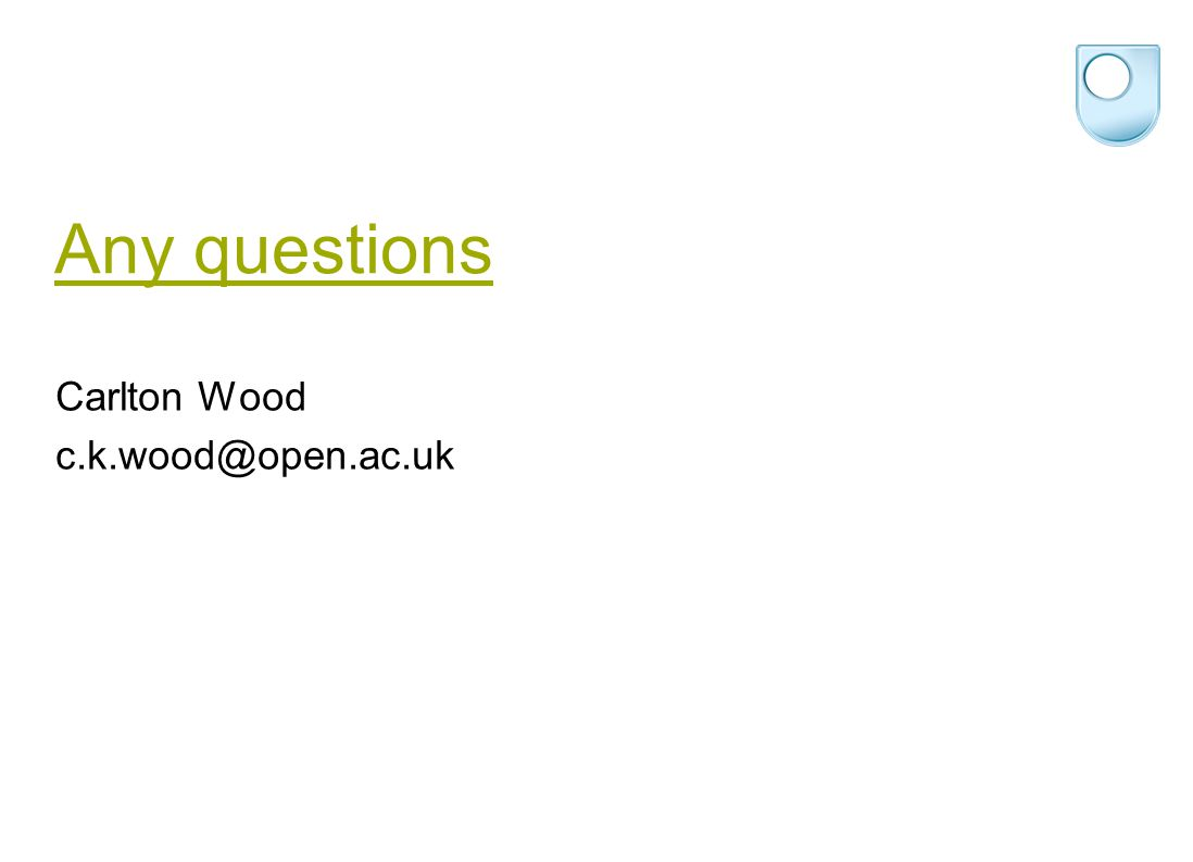 Any questions Carlton Wood c.k.wood@open.ac.uk