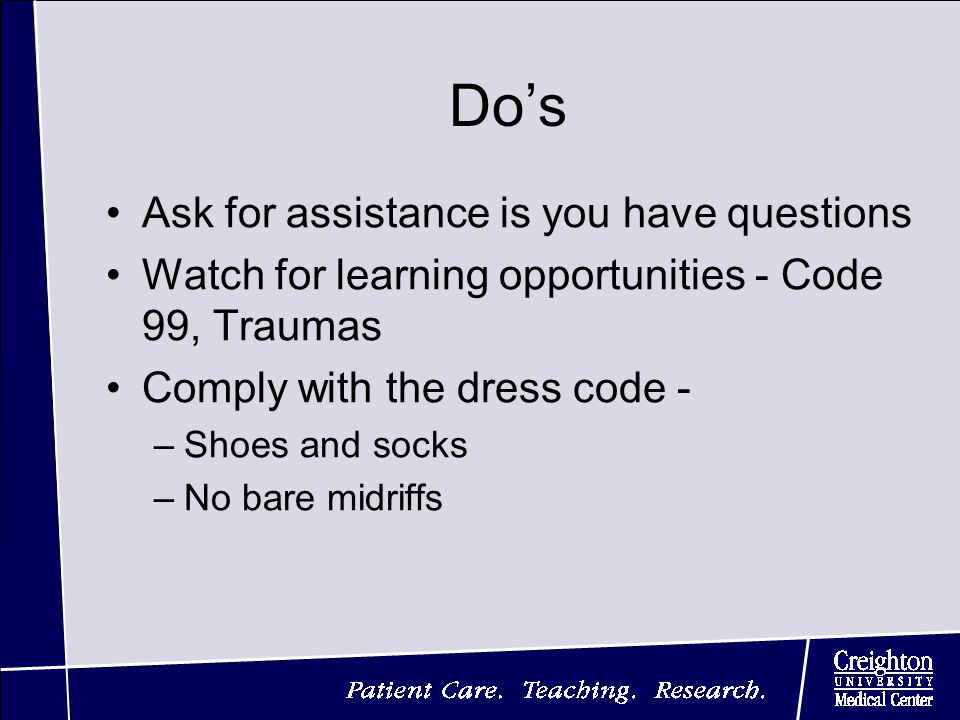 Do's Ask for assistance is you have questions Watch for learning opportunities - Code 99, Traumas Comply with the dress code - –Shoes and socks –No bare midriffs