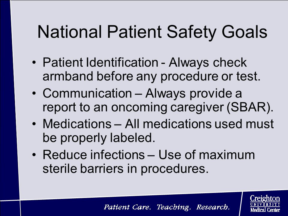 National Patient Safety Goals Patient Identification - Always check armband before any procedure or test.