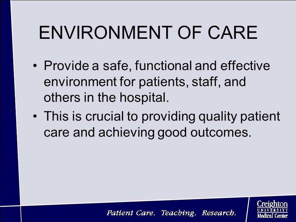 ENVIRONMENT OF CARE Provide a safe, functional and effective environment for patients, staff, and others in the hospital.