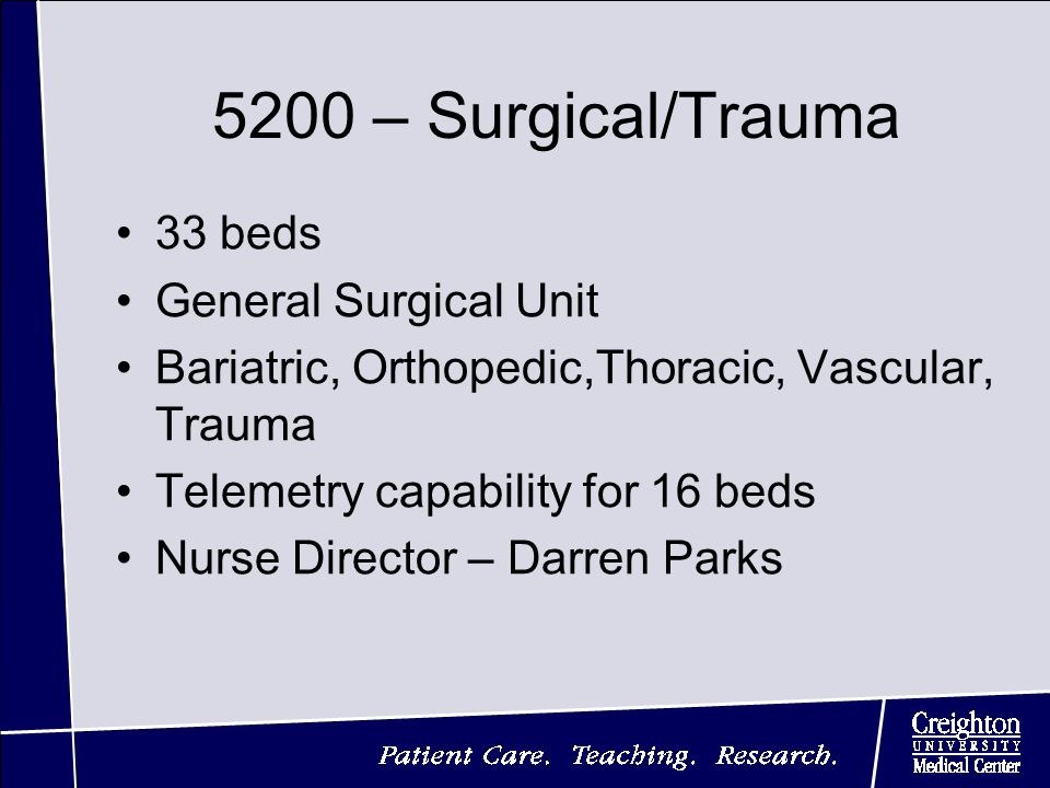 5200 – Surgical/Trauma 33 beds General Surgical Unit Bariatric, Orthopedic,Thoracic, Vascular, Trauma Telemetry capability for 16 beds Nurse Director – Darren Parks