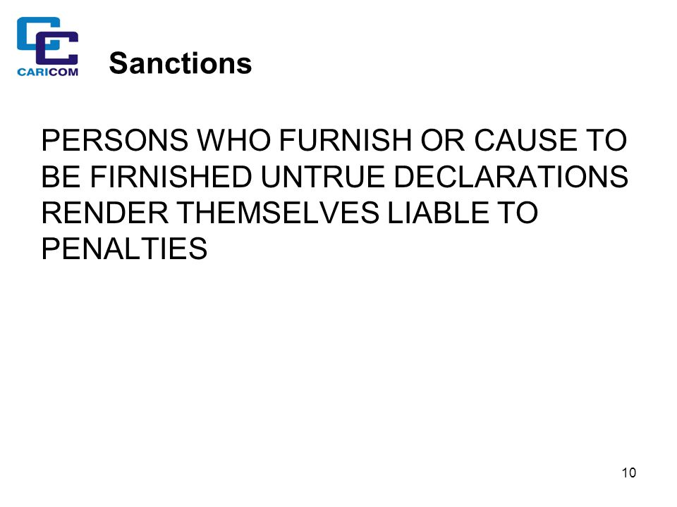10 Sanctions PERSONS WHO FURNISH OR CAUSE TO BE FIRNISHED UNTRUE DECLARATIONS RENDER THEMSELVES LIABLE TO PENALTIES