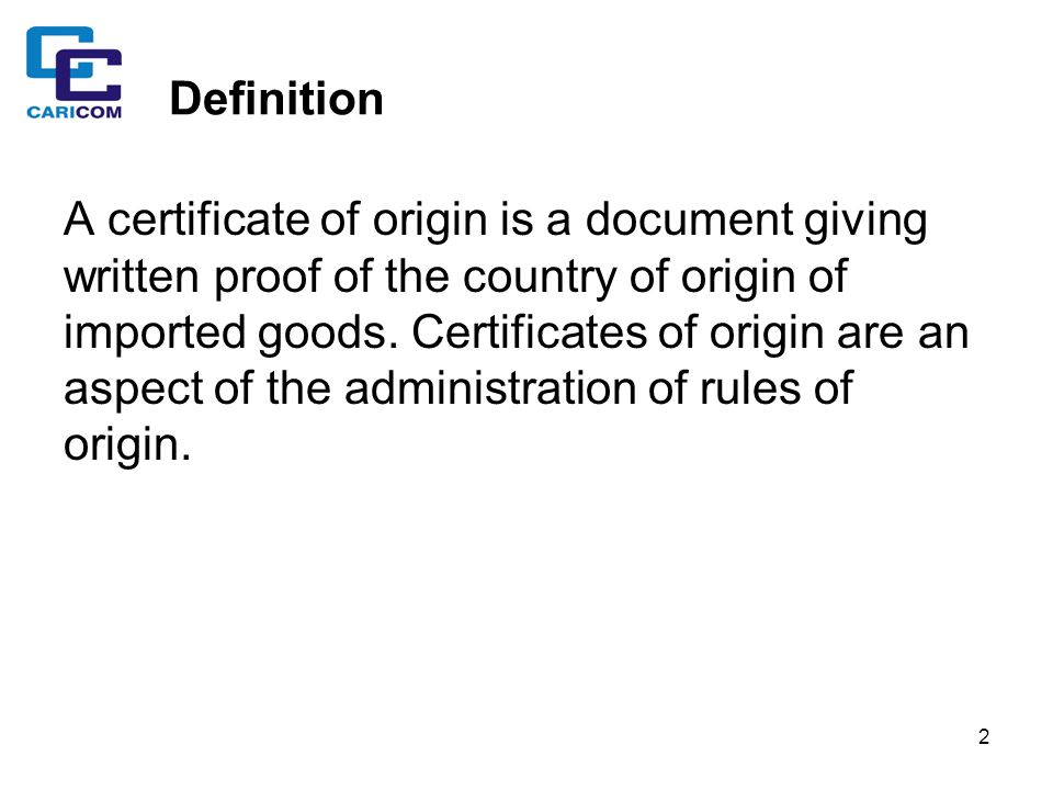 2 Definition A certificate of origin is a document giving written proof of the country of origin of imported goods. Certificates of origin are an aspe
