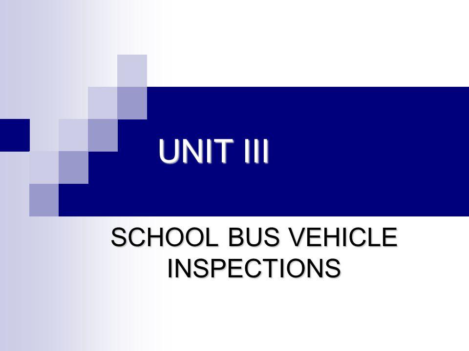 UNIT III SCHOOL BUS VEHICLE INSPECTIONS