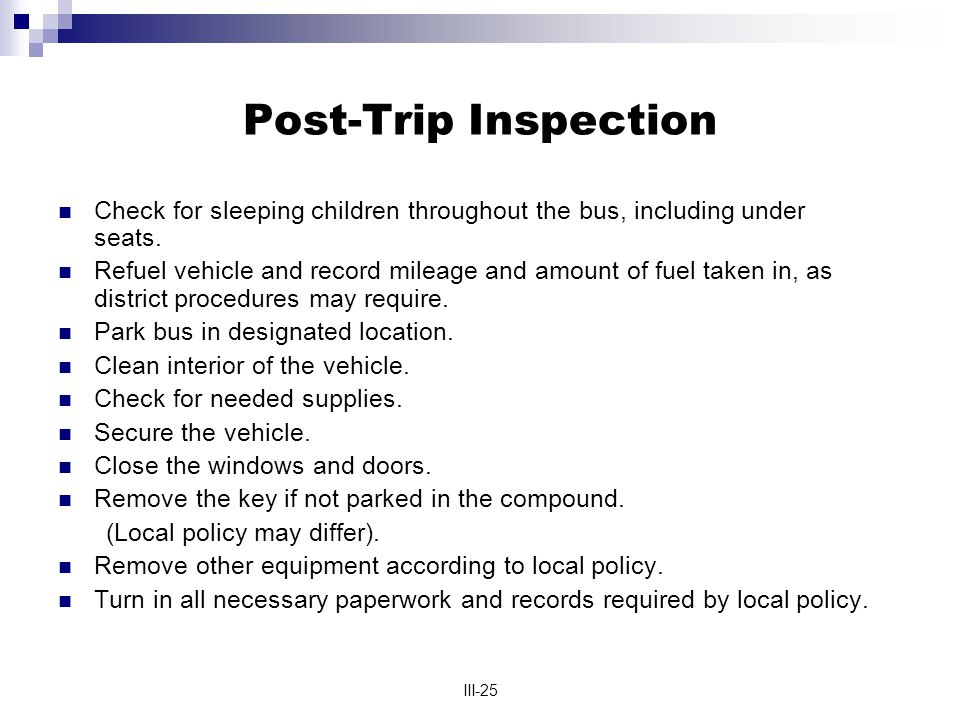 III-25 Post-Trip Inspection Check for sleeping children throughout the bus, including under seats.