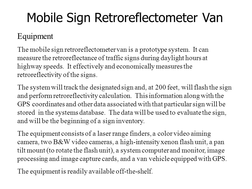 Equipment The mobile sign retroreflectometer van is a prototype system. It can measure the retroreflectance of traffic signs during daylight hours at