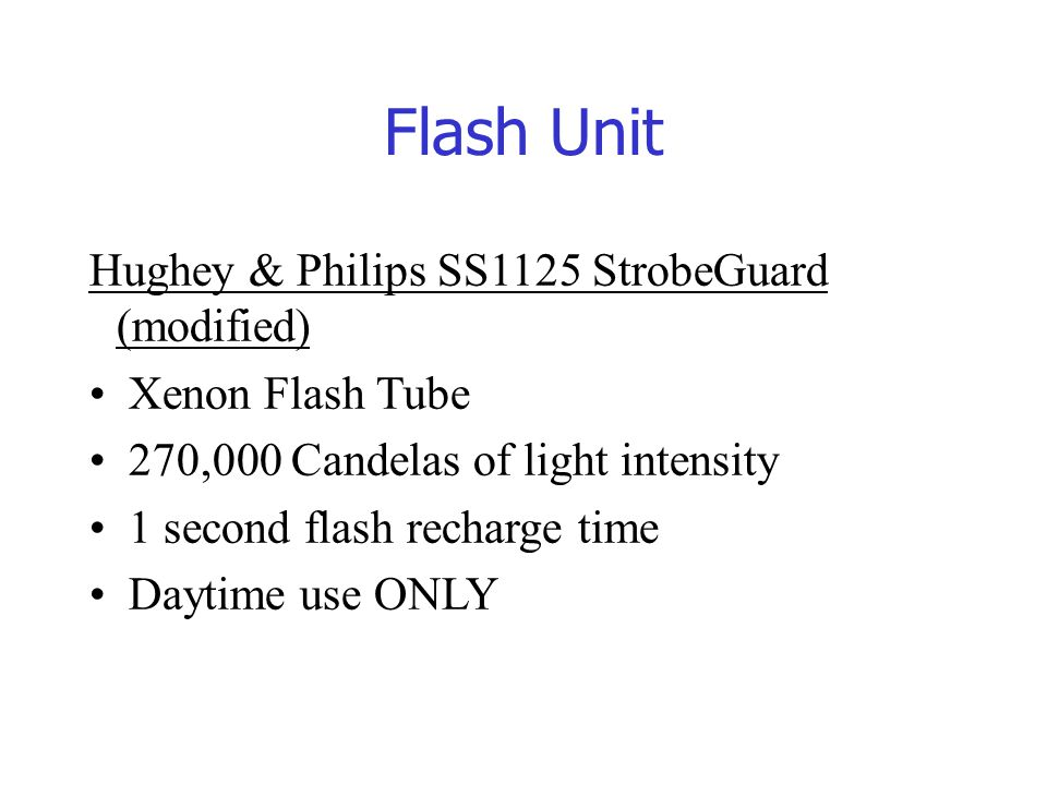 Flash Unit Hughey & Philips SS1125 StrobeGuard (modified) Xenon Flash Tube 270,000 Candelas of light intensity 1 second flash recharge time Daytime use ONLY
