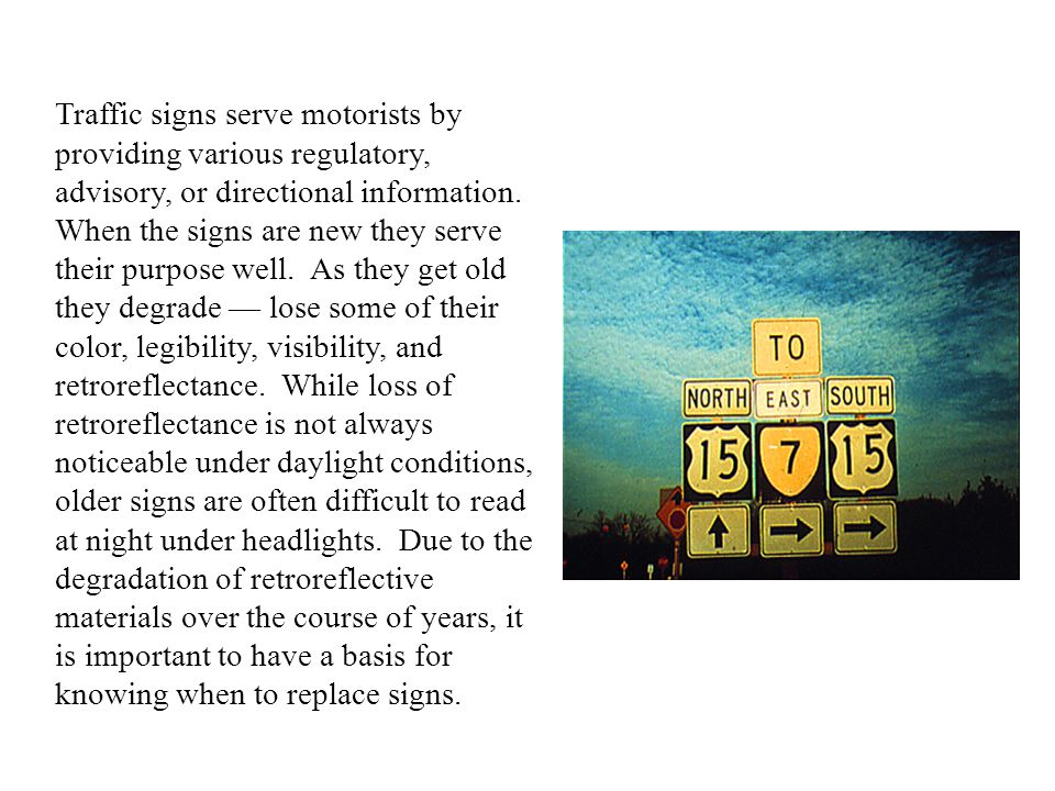 Traffic signs serve motorists by providing various regulatory, advisory, or directional information.