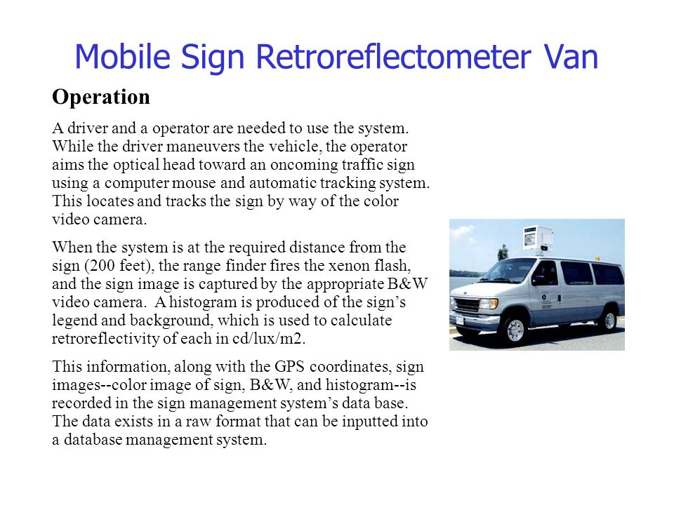 Operation A driver and a operator are needed to use the system. While the driver maneuvers the vehicle, the operator aims the optical head toward an o