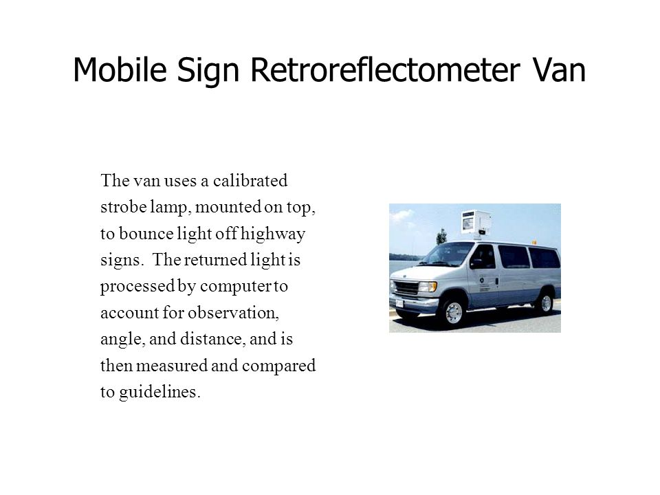 Mobile Sign Retroreflectometer Van The van uses a calibrated strobe lamp, mounted on top, to bounce light off highway signs.