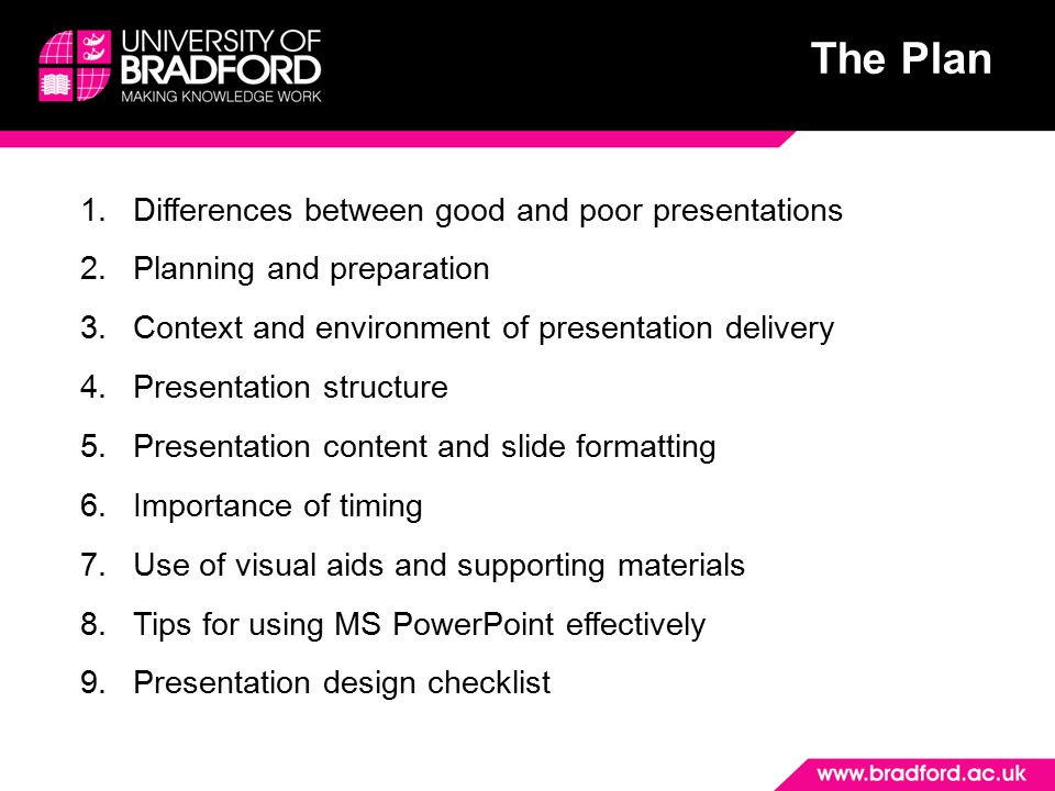The Plan 1.Differences between good and poor presentations 2.Planning and preparation 3.Context and environment of presentation delivery 4.Presentatio