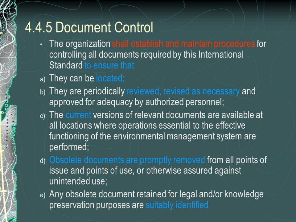 4.4.4 EMS Documentation The organization shall establish and maintain information, in paper or electronic form, to a) describe the core elements of the management system and their interaction; b) provide direction to related documentation