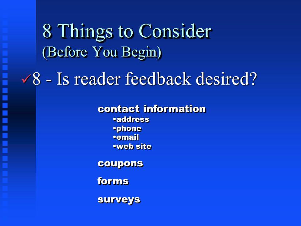 8 Things to Consider (Before You Begin) ü 8 - Is reader feedback desired.