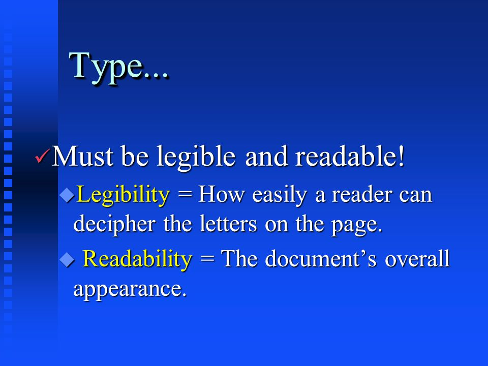 Type...Type... ü Must be legible and readable! u Legibility = How easily a reader can decipher the letters on the page. u Readability = The document's