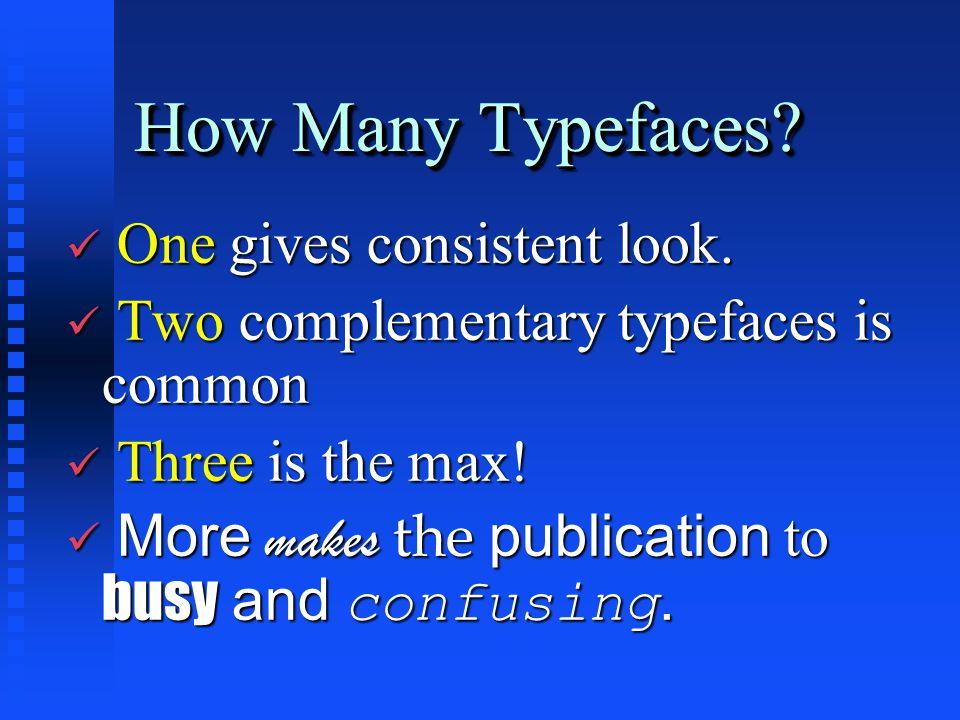 How Many Typefaces. ü One gives consistent look.