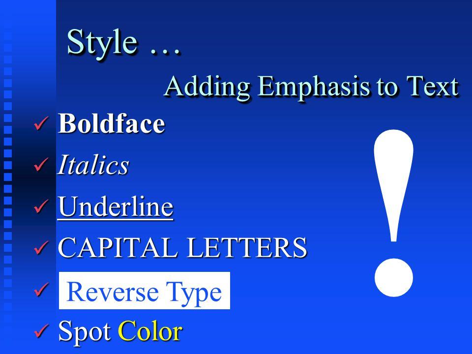 Style … Adding Emphasis to Text ü Boldface ü Italics ü Underline ü CAPITAL LETTERS ü ü Spot Color Reverse Type !