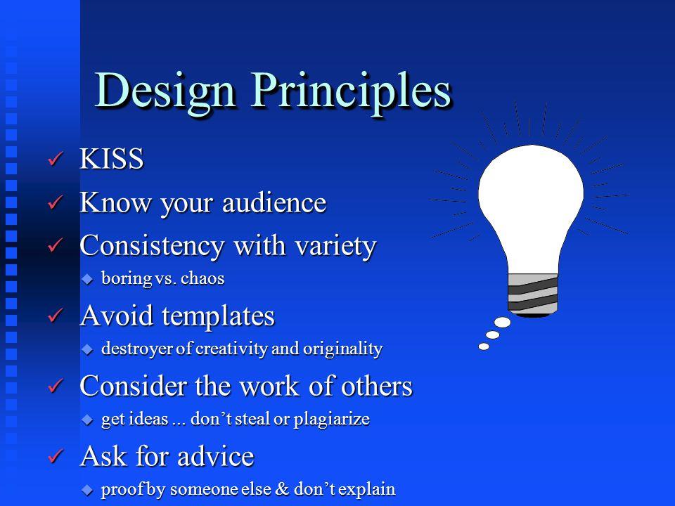 Design Principles ü KISS ü Know your audience ü Consistency with variety u boring vs.