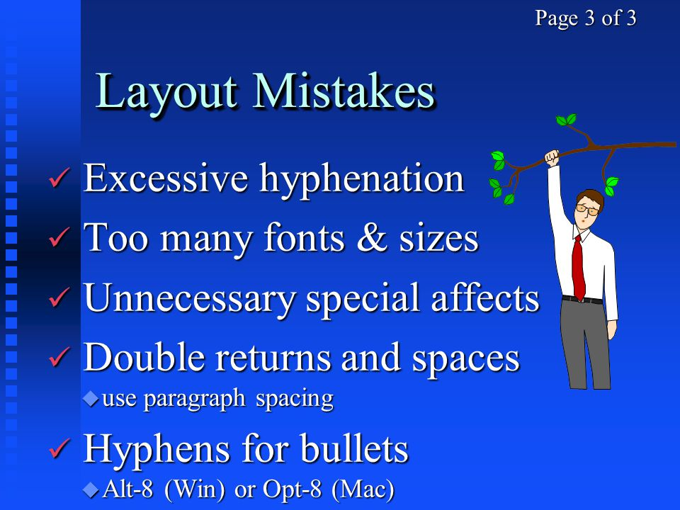 Layout Mistakes ü Excessive hyphenation ü Too many fonts & sizes ü Unnecessary special affects ü Double returns and spaces u use paragraph spacing ü H