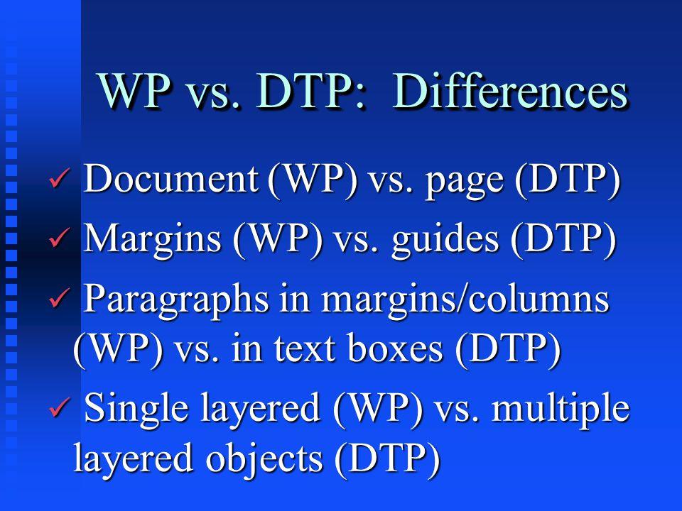 WP vs. DTP: Differences ü Document (WP) vs. page (DTP) ü Margins (WP) vs.