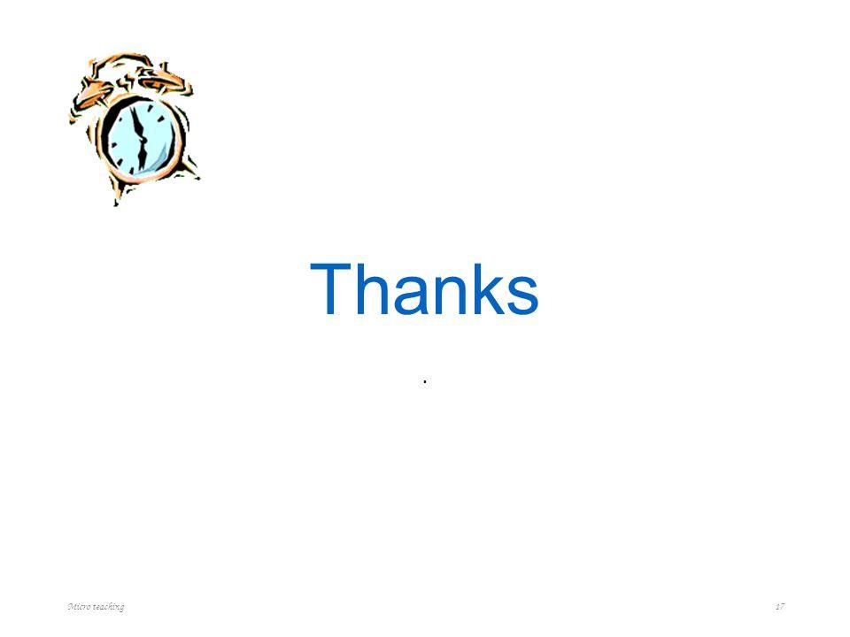Thanks. Micro teaching 17