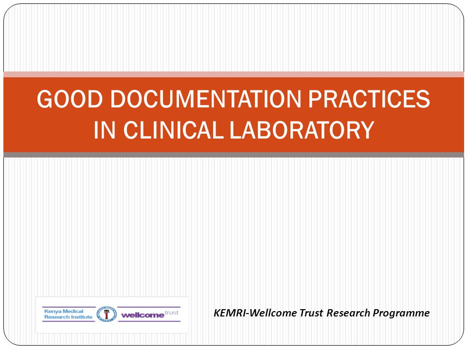 GOOD DOCUMENTATION PRACTICES IN CLINICAL LABORATORY KEMRI-Wellcome Trust Research Programme