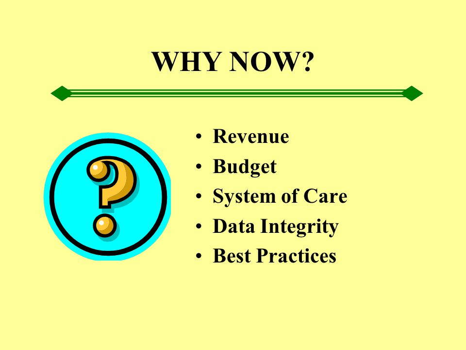 WHY NOW? Revenue Budget System of Care Data Integrity Best Practices