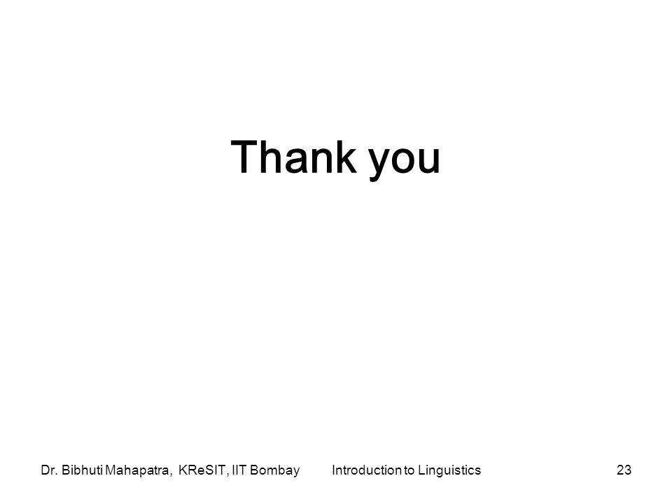 Dr. Bibhuti Mahapatra, KReSIT, IIT BombayIntroduction to Linguistics23 Thank you