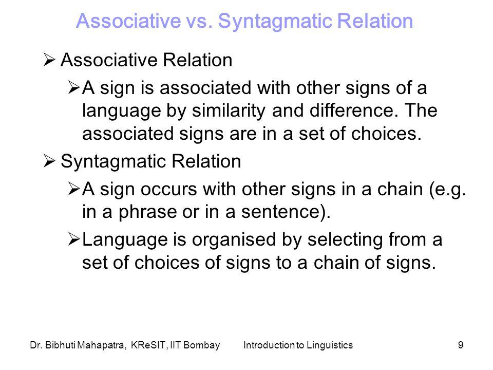 Dr. Bibhuti Mahapatra, KReSIT, IIT BombayIntroduction to Linguistics9 Associative vs.