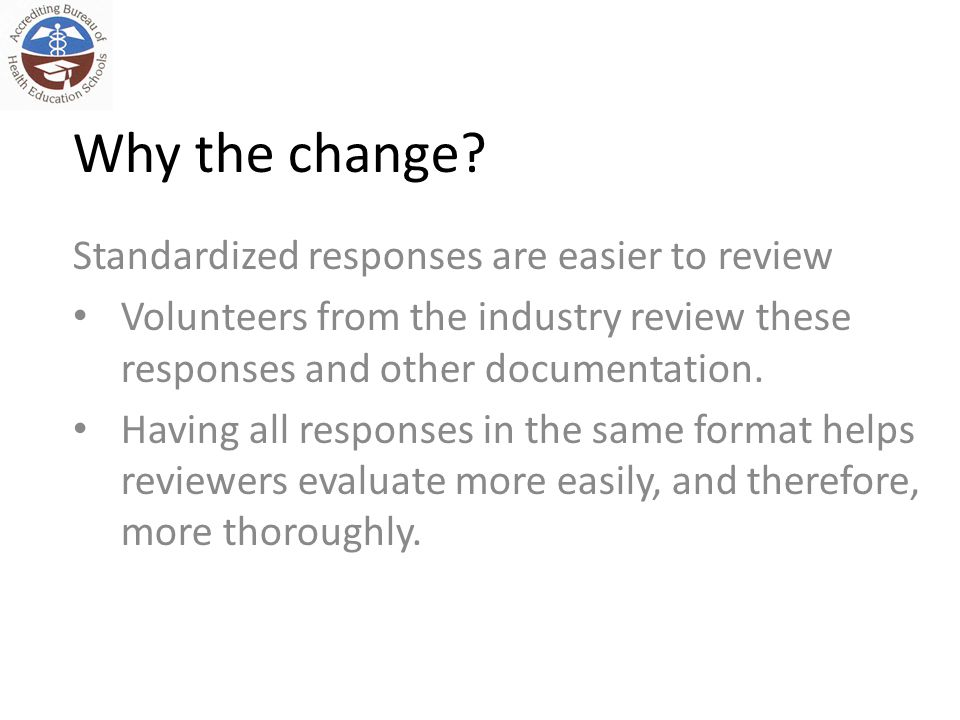 Why the change? Standardized responses are easier to review Volunteers from the industry review these responses and other documentation. Having all re