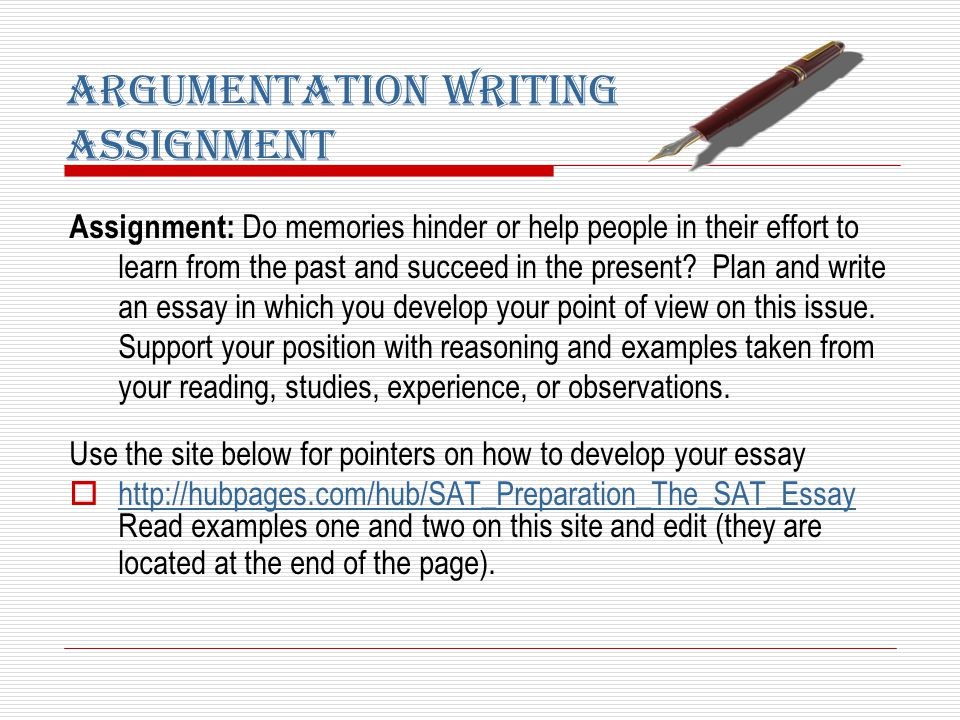 Argumentation Writing Assignment Assignment: Do memories hinder or help people in their effort to learn from the past and succeed in the present? Plan