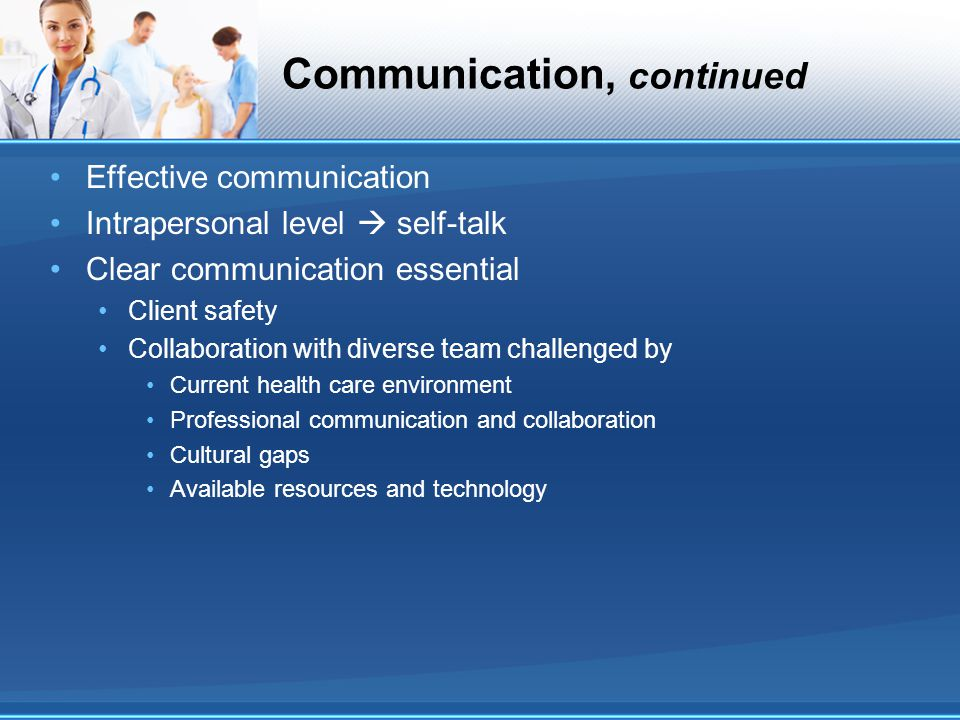 Communication, continued Effective communication Intrapersonal level  self-talk Clear communication essential Client safety Collaboration with divers