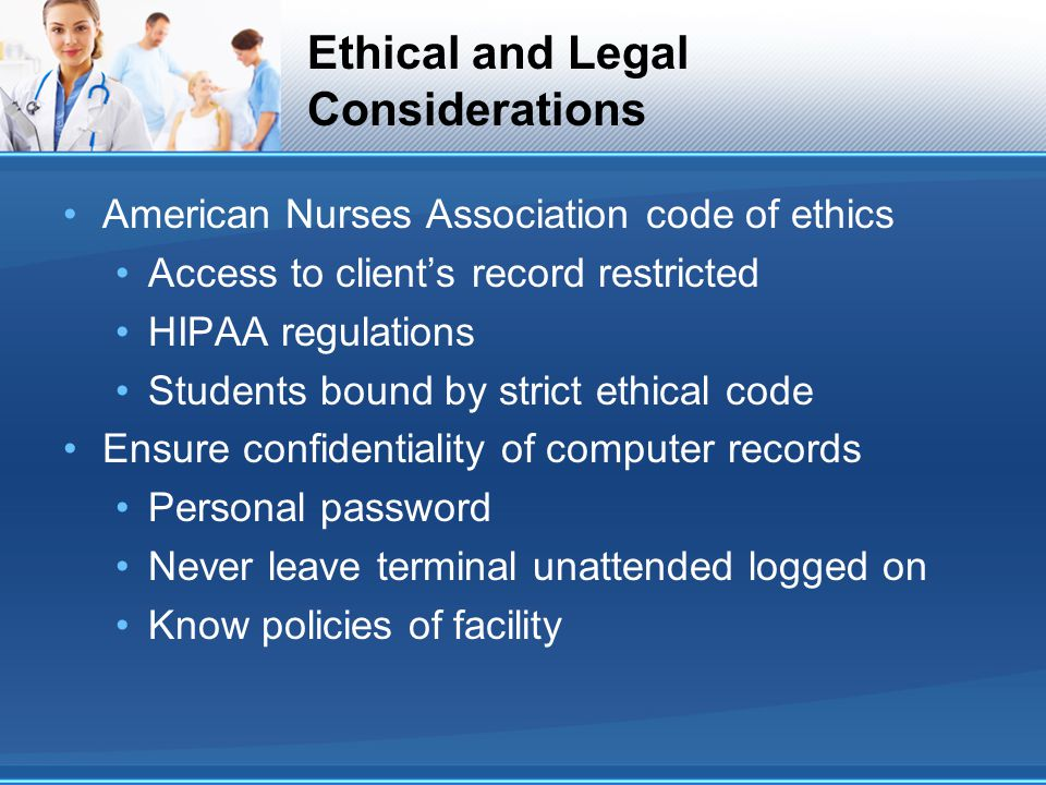 Ethical and Legal Considerations American Nurses Association code of ethics Access to client's record restricted HIPAA regulations Students bound by s