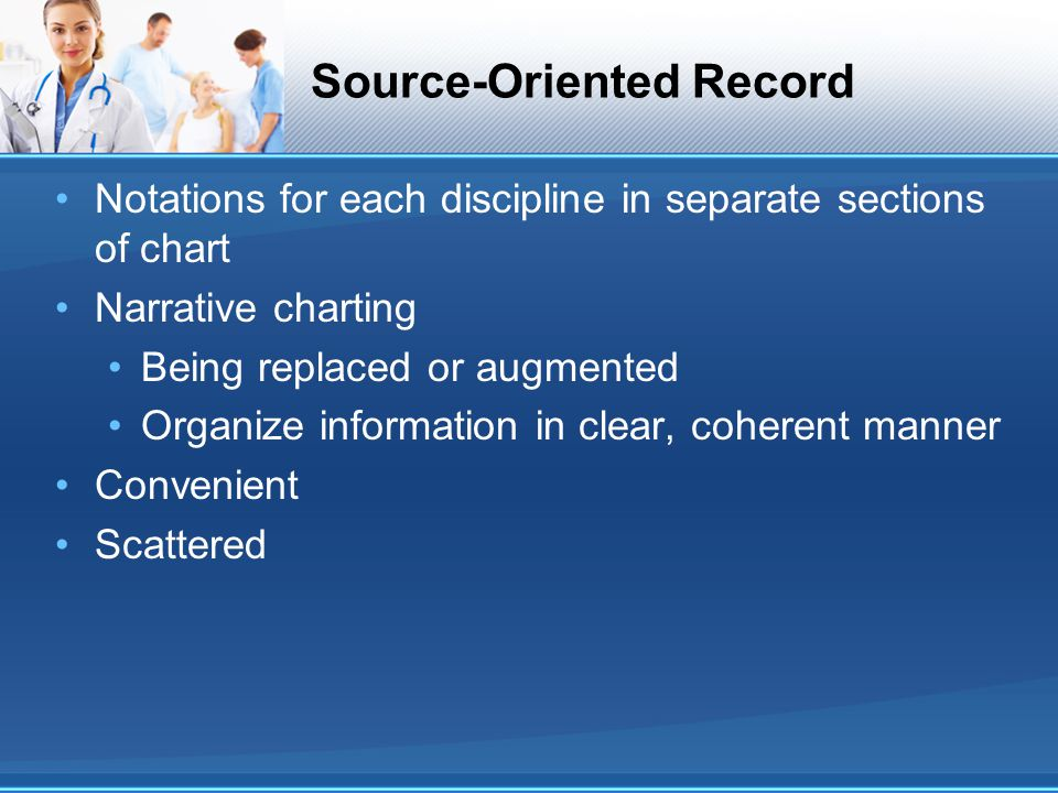 Source-Oriented Record Notations for each discipline in separate sections of chart Narrative charting Being replaced or augmented Organize information