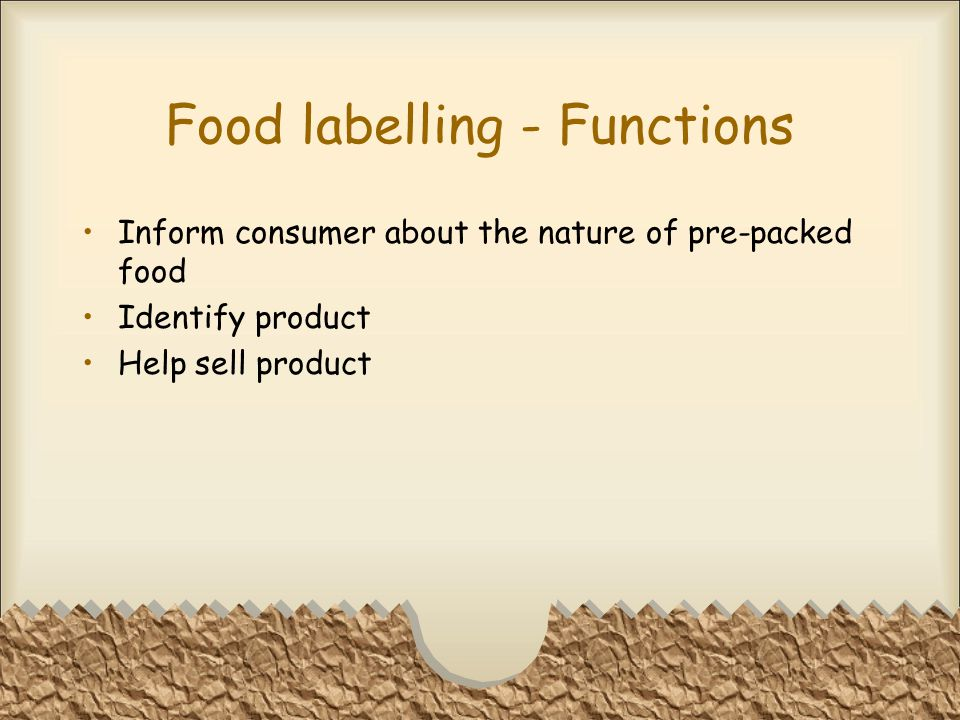 Food labelling - Functions Inform consumer about the nature of pre-packed food Identify product Help sell product