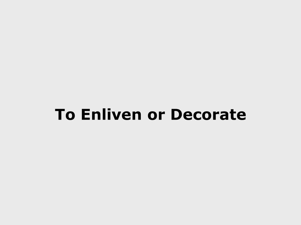 To Enliven or Decorate