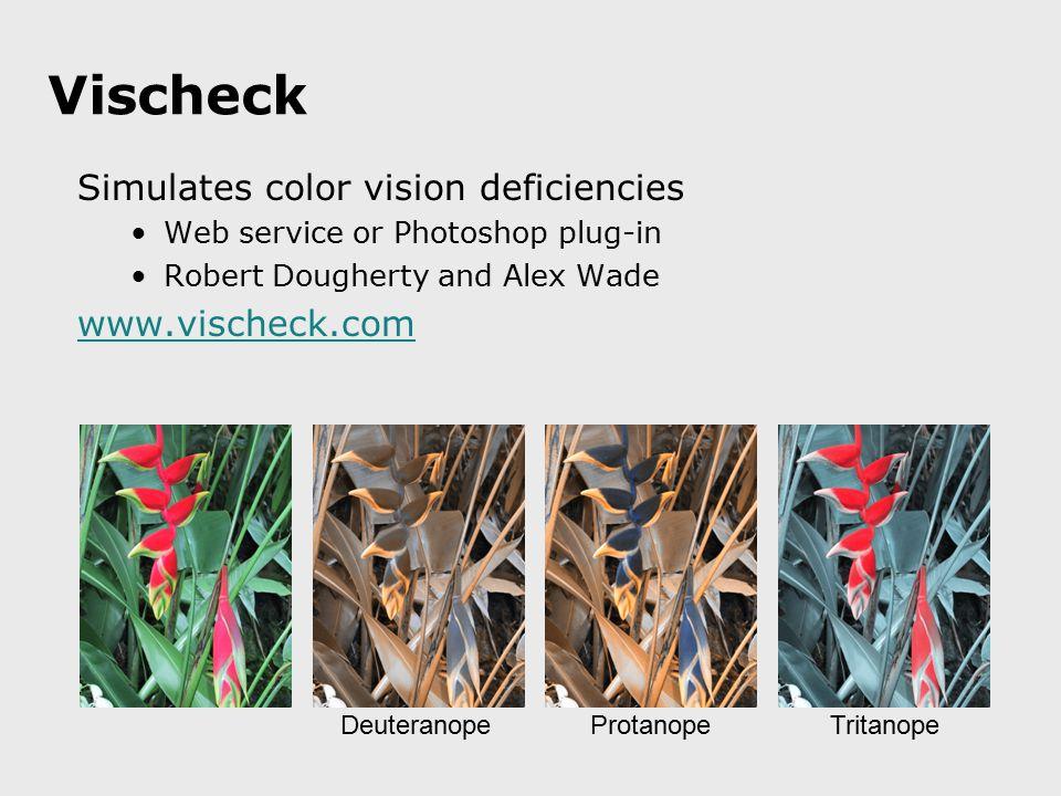 Vischeck Simulates color vision deficiencies Web service or Photoshop plug-in Robert Dougherty and Alex Wade www.vischeck.com DeuteranopeProtanopeTrit