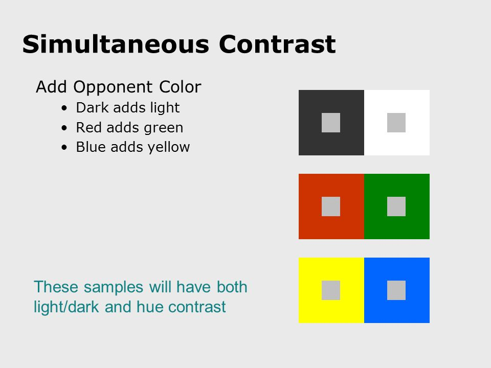 Simultaneous Contrast Add Opponent Color Dark adds light Red adds green Blue adds yellow These samples will have both light/dark and hue contrast